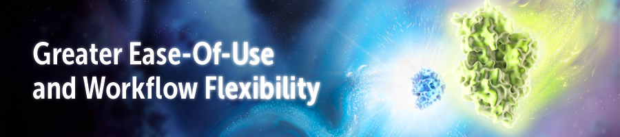 Greater Ease-of-Use and Workflow Flexibility